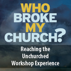 Who Broke My Church? Reaching the Unchurched Workshop – Indianapolis, IN